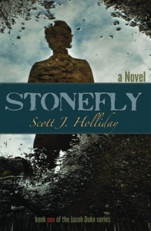 Stonefly (the Jacob Duke series) (Volume 1) - Scott J. Holliday