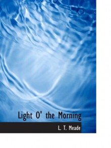 Light O' the Morning - L. T. Meade