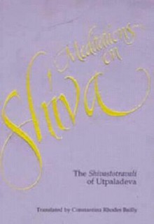 Meditations on Shiva: The Shivastotravali of Utpaladeva - Constantina R. Bailly