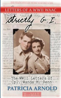 Strictly G.I.: The WWII Letters of Cpl.Wanda M. Renn - Patricia Arnold,Wanda M Renn