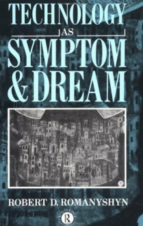 Technology as Symptom and Dream - Robert Romanyshyn