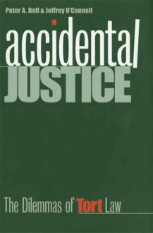 Accidental Justice: The Dilemmas of Tort Law - Peter Bell, Jeffrey O'Connell