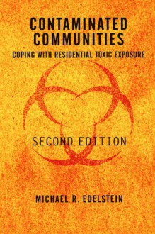 Contaminated Communities: Coping With Residential Toxic Exposure, Second Edition - Michael R. Edelstein