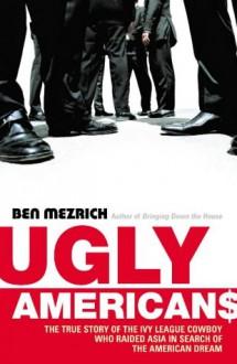 Ugly Americans - Ben Mezrich