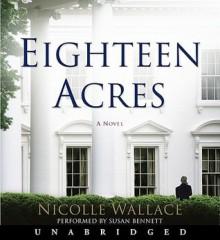 Eighteen Acres (Audio) - Nicolle Wallace, Susan Bennett, Susan Bennett