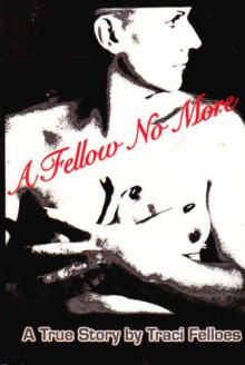 A Fellow No More - Traci Felloes