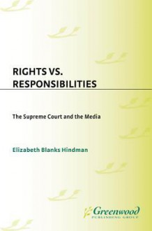 Rights vs. Responsibilities: The Supreme Court and the Media (Contributions to the Study of Mass Media and Communications) - Elizabeth Blanks Hindman