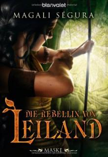 Die Rebellin Von Leiland 1 Maske - Magali Ségura,Maike Claußnitzer