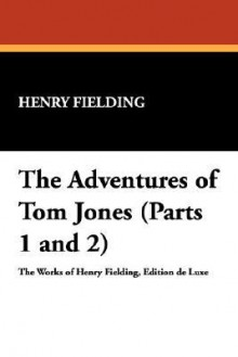 The Adventures of Tom Jones (Parts 1 and 2) - Henry Fielding