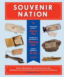 Souvenir Nation: Relics, Keepsakes, and Curios from the Smithsonian's National Museum of American History - William L. Bird Jr.