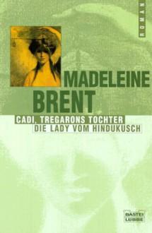 Cadi, Tregarons Tochter / Die Lady vom Hindukusch - Madeleine Brent