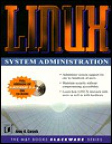 Linux System Administration [With Contains the Current Version of Slackware 3.5...] - Anne Carasik-Henmi, Anne Carasik-Henmi