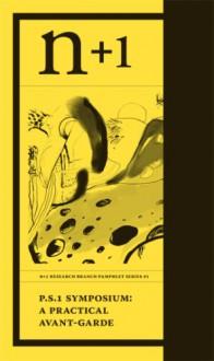 P.S.1 Symposium: A Practical Avant-Garde - Keith Gessen