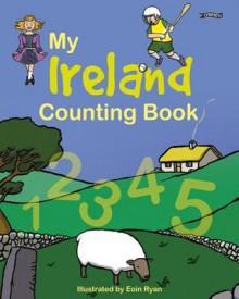 My Ireland Counting Book - Eoin Ryan, Íde ní Laoghaire, Mary Webb