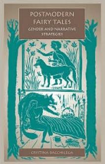 Postmodern Fairy Tales: Gender and Narrative Strategies - Cristina Bacchilega