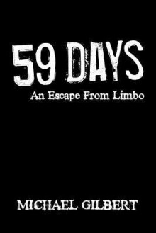 Fifty-Nine Days: An Escape from Limbo - Gilbert Michael Gilbert