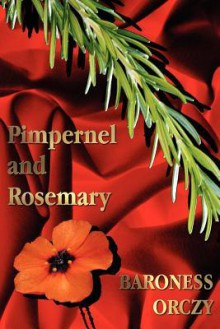 Pimpernel and Rosemary - Emmuska Orczy