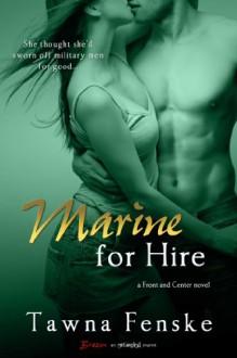 Marine for Hire (A Front and Center Novel) (Entangled Brazen) - Tawna Fenske