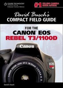 David Busch's Compact Field Guide for the Canon EOS Rebel T3/1100D - David D. Busch