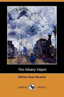 Albany Depot - William Dean Howells