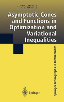Asymptotic Cones and Functions in Optimization and Variational Inequalities (Springer Monographs in Mathematics) - Alfred Auslender, Marc Teboulle