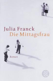 Die Mittagsfrau - Julia Franck