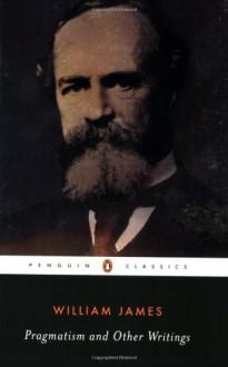 Pragmatism and Other Writings - William James, Giles B. Gunn