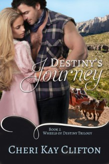 Destiny's Journey (Wheels of Destiny Trilogy) - Cheri Kay Clifton