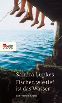 Fischer, wie tief ist das Wasser: Ein Küsten-Krimi (German Edition) - Sandra Lüpkes