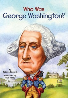 Who Was George Washington? - Roberta Edwards, Nancy Harrison, True Kelley