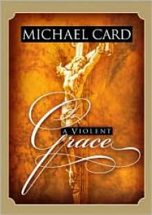 A Violent Grace - Michael Card