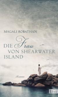 Die Frau von Shearwater Island: Roman - Magali Robathan