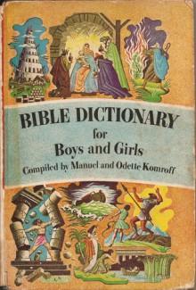 Bible Dictionary for Boys and Girls - Manuel Komroff, Odette Komroff