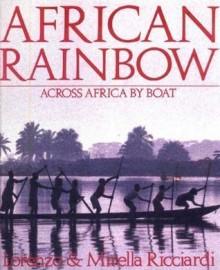 African Rainbow: Across Africa by Boat - Lorenzo Ricciardi, Mirella Ricciardi