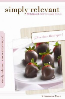 Simply Relevant Chocolate Boutique: Relational Bible Series for Women - Group Publishing