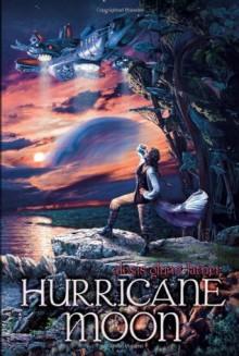 Hurricane Moon - Alexis Glynn Latner