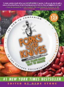 Forks Over Knives: The Plant-Based Way to Health - Gene Stone, T. Colin Campbell, Caldwell B. Esselstyn Jr.