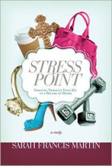 Stress Point: Thriving Through Your Twenties in a Decade of Drama - Sarah Francis Martin