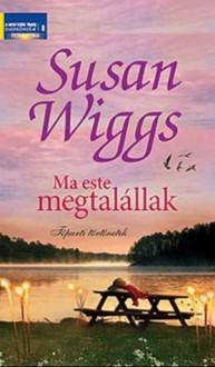 Ma este megtalállak (Tóparti történetek #7) - Susan Wiggs