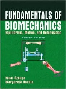 Fundamentals of Biomechanics: Equilibrium, Motion, and Deformation - Nihat Ozkaya, Margareta Nordin