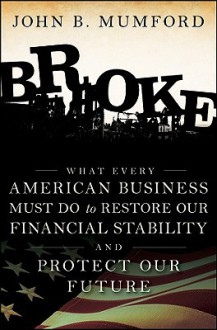 Broke: What Every American Business Must Do to Restore Our Financial Stability and Protect Our Future - John Mumford