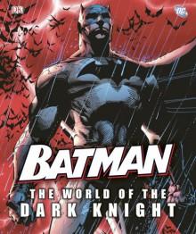 Batman: The World of the Dark Knight - Daniel Wallace