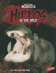 Hippos: In the Wild - Jody Sullivan Rake, Barbara J. Fox, Glenn S. Feldhake