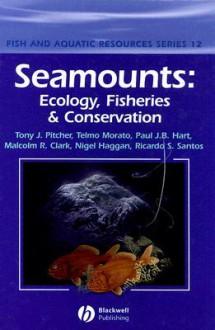 Seamounts: Ecology, Fisheries & Conservation - Tony J. Pitcher