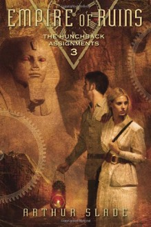 Empire of Ruins: The Hunchback Assignments 3 - Arthur Slade