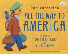 All the Way to America: The Story of a Big Italian Family and a Little Shovel - Dan Yaccarino