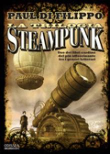 La trilogia Steampunk (Perfect Paperback) - Paul Di Filippo,L. Oleastri,S. Proietti