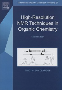 High Resolution Nmr Techniques In Organic Chemistry / By T. D. W. Claridge - Timothy D.W. Claridge