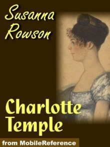 charlotte temple essays Charlotte temple susanna rowson pdf  literature essays, quiz questions,  more commonly known as charlotte temple susanna rowson charlotte temple.