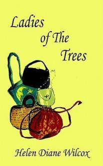 Ladies of the Trees - Helen Diane Wilcox